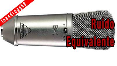 Ruido de un micrófono o ruido equivalente